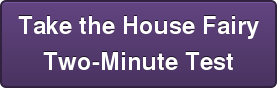 Take the House Fairy Two-Minute Test